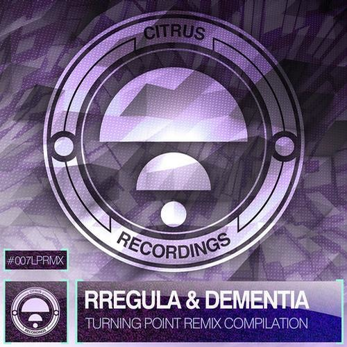 CITRUSLP007RMX / Rregula & Dementia - Turning Point Remix Comp: Citrus Side (OUT NOW!)