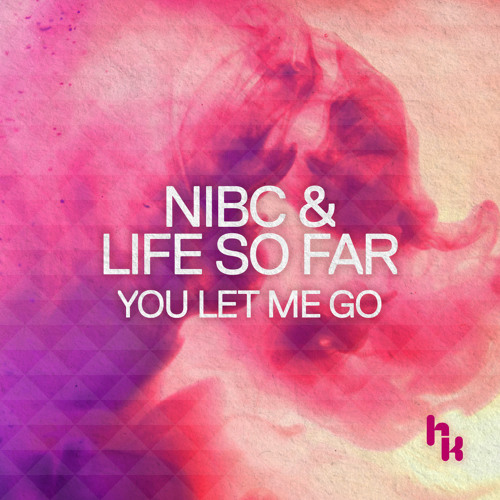 Nibc & Life So Far - You Let Me Go