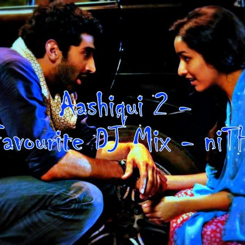 Aashiqui 2 - Favourite DJ Mix