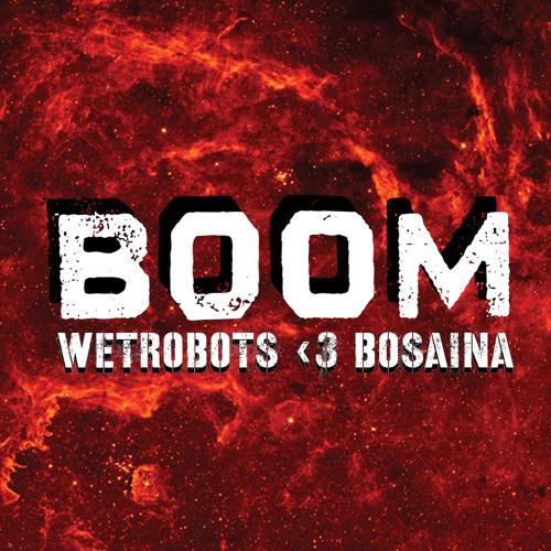 WETROBOTS + BOSAINA - BOOM