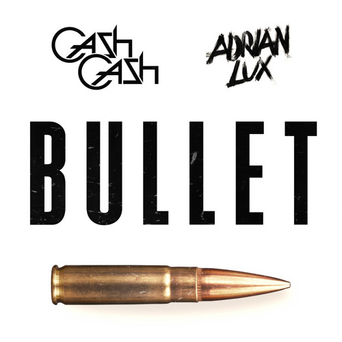 Cash Cash x Adrian Lux - Bullet (Original Mix) [Free Download]