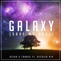 Dzeko & Torres ft. Alessia Rio - Galaxy (Save My Soul Vocal Mix)