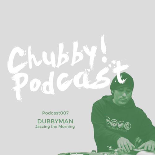 Chubby! Podcast007 - Dubbyman