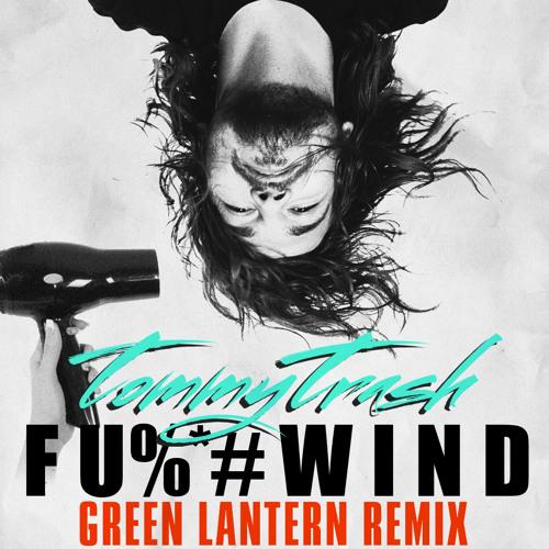 Tommy Trash - 'F#$%WIND' (Green Lantern Remix)