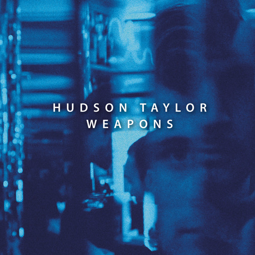 Hudson Taylor - Weapons