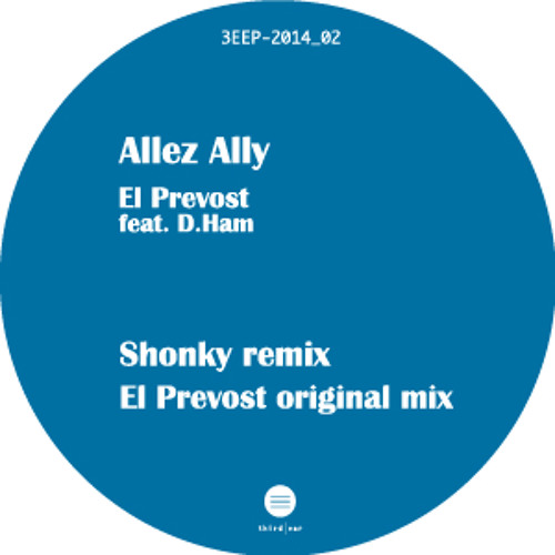 B1 Third Ear Recordings EL PREVOST Feat D HAM Allez Ally Shonky Remix