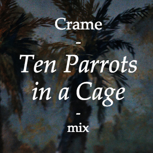 Crame - Ten Parrots In A Cage