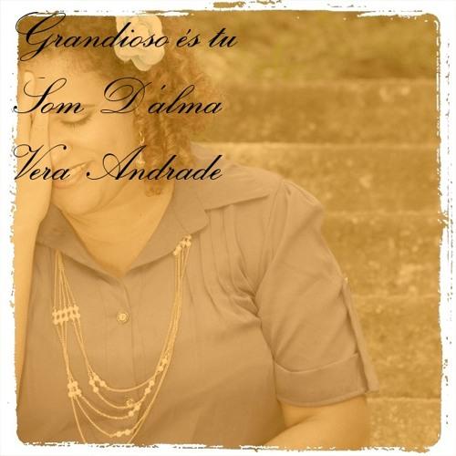 """Grandioso És Tu musica do cd O """"Som D'alma"""" Vera Andrade"""