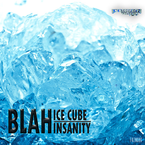 FRZN006 Blah - Ice Cube | Insanity (Out Now)