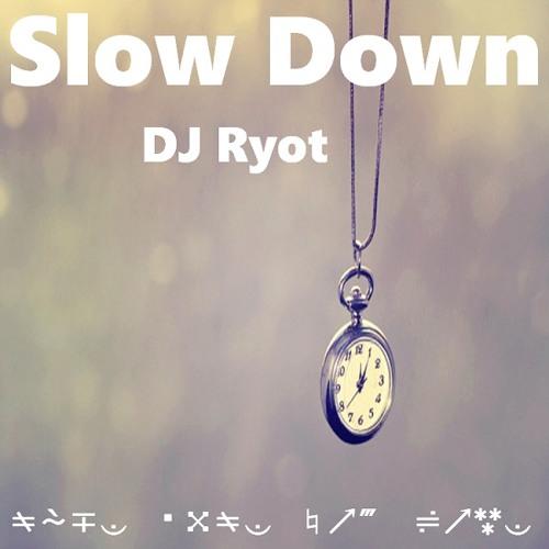 DJ Ryot - Slow Down