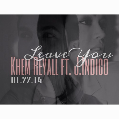 Khem Reyall - Leave You (Audio) ft. J. Indigo (Intro to Album)
