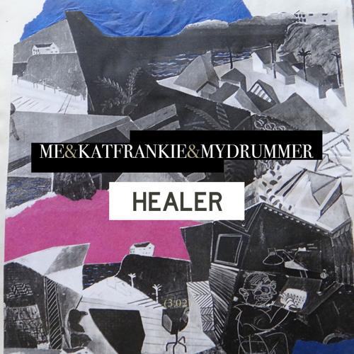 Me&KatFrankie&MyDrummer - Healer
