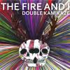 The Fire and I - Double Kamikaze