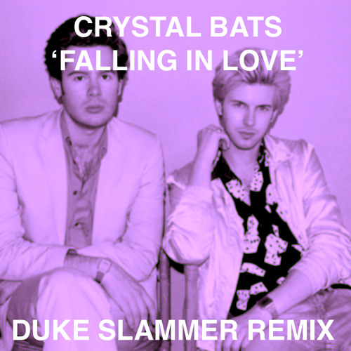 Crystal Bats - Falling In Love (Duke Slammer Remix)