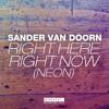 Sander van Doorn - Right Here Right Now (Neon) OUT NOW