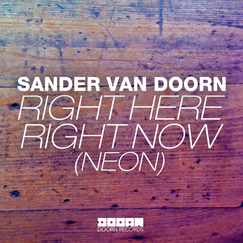 Sander van Doorn - Right Here Right Now (Neon) OUT NOW