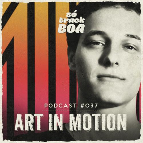 Art In Motion - SOTRACKBOA @ Podcast # 037