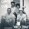 Chris Cus - Only You (forever in my mind)