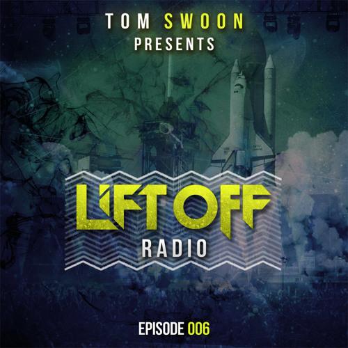 Tom Swoon pres. LIFT OFF Radio - Episode 006