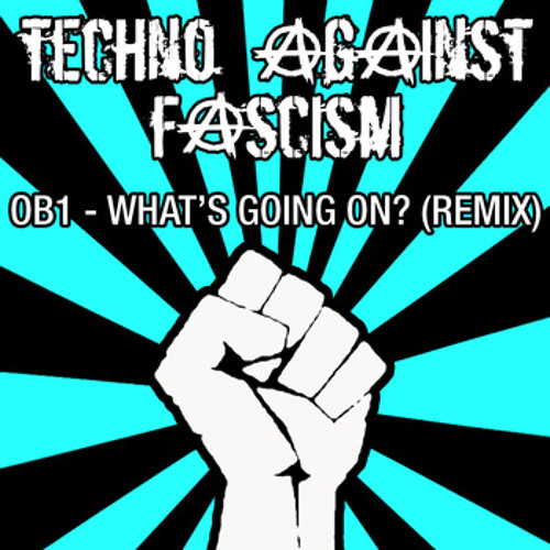 A.P. - What's Going On (OB1's What The Fuck Remix) - [Techno Against Fascism]