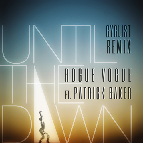 Rogue Vogue ft. Patrick Baker - Until The Dawn (Cyclist Remix)