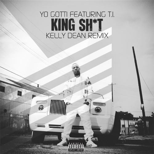 Yo Gotti feat. T.I. - King Shit (Kelly Dean Remix) [EXCLUSIVE DOWNLOAD]