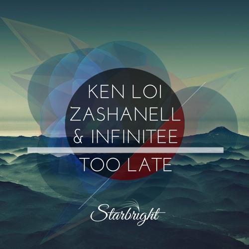 Ken Loi, Zashanell & Infinitee - Too Late
