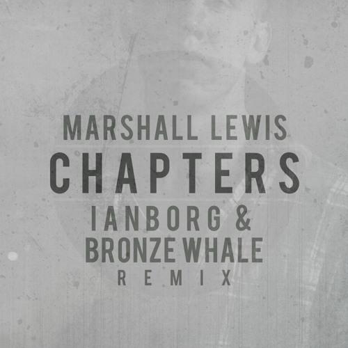 Marshall Lewis - Chapters (Ianborg & Bronze Whale Remix)