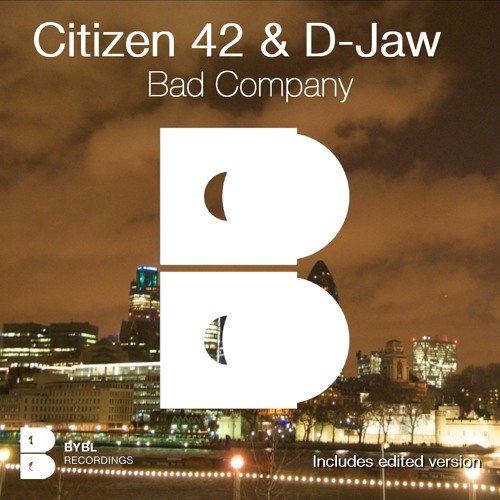 Citizen 42 and D-Jaw - Bad Company (Original Mix) [BYBL Recordings]