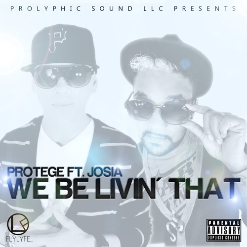 """""""We Be Livin' That"""" Protege Ft. Josia"""