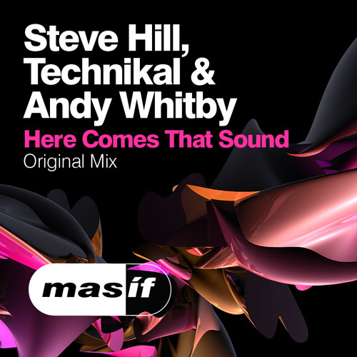 HERE COMES THAT SOUND by Steve Hill, Andy Whitby, Technikal - OUT NOW!