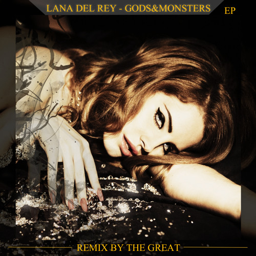 Lana Del Rey - Gods&Monsters (Alternative Rnb Remix By The Great)