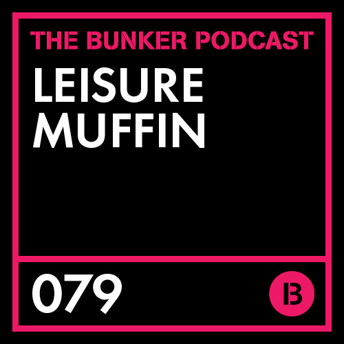 The Bunker Podcast 79: Leisure Muffin