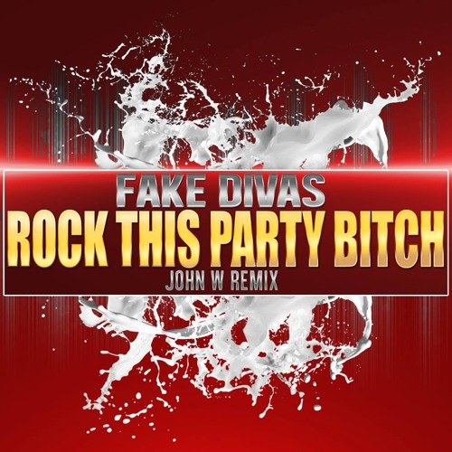 Fake Divas - Rock This Party Bitch (John W Remix) Out now on Beatport!