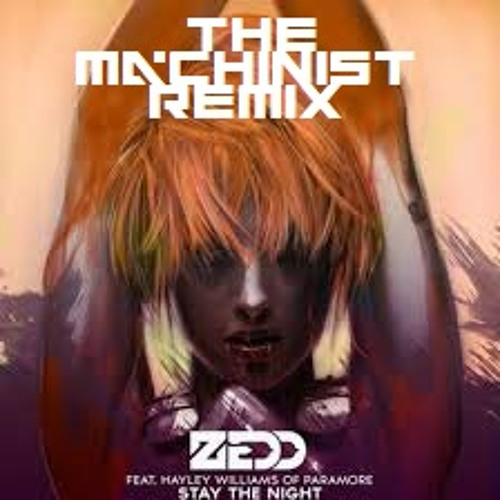 Zedd - Stay The Night Ft. Hayley Williams (The Machinist Remix)[FREE DL]