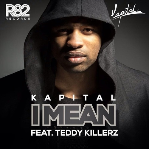 Kapital Feat Teddy Killerz - I Mean [FREE DOWNLOAD]