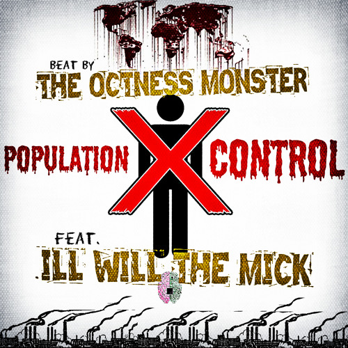 Population Control - Feat ILL WiLL THE MiCK (((Beat By The Octness Monster)))