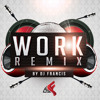 WORK REMIX by DJ FRANCIS