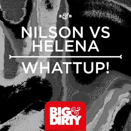 Nilson vs HELENA - Whattup! (Preview) [Big & Dirty Recordings]