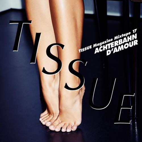 TISSUE Magazine Mixtape 17 by ACHTERBAHN D'AMOUR