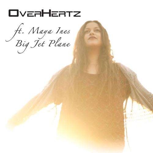 OverHertz ft. Maya Ines - Big Jet Plane [FREE DOWNLOAD IN DESCRIPTION]