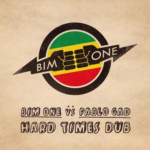 Bim One vs Pablo Gad - Hard Times Dub