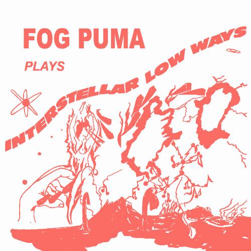 FOG PUMA - INTERSTELLAR LOW WAYS - MIX