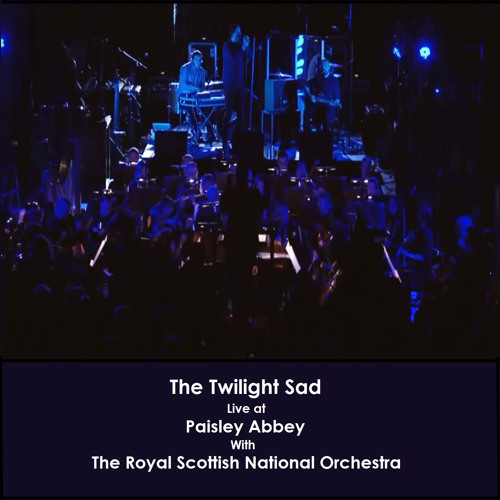 The Twilight Sad - Cold Days From The Birdhouse with The Royal Scottish National Orchestra