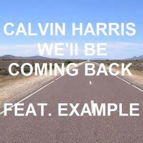 Calvin Harris Ft. Example - We'll Be Coming Back (C33K X Fresh Era TRAP Remix)