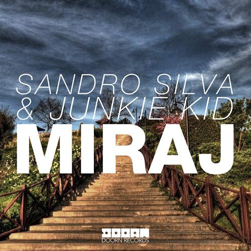 OUT NOW: Sandro Silva & Junkie Kid - Miraj (Original Mix)