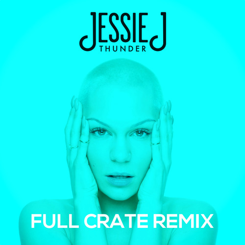 Jessie J - Thunder (Full Crate Official Remix)