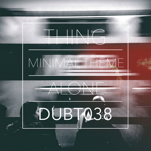 Thing - Alone (Dubthing 038) OUT NOW ! ! !