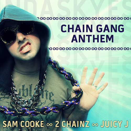 Chain Gang Anthem (indaskyes ∞ Sam Cooke ∞ 2 Chainz ∞ Juicy J)