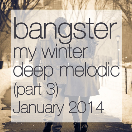 bangster - my winter deep melodic (part 3) (January 2014)